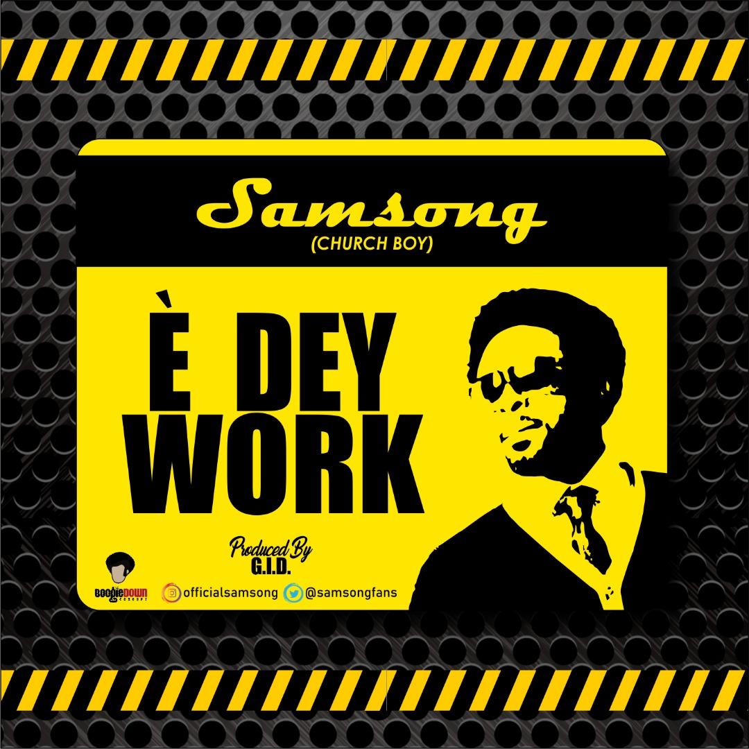 Samsong – E Dey Work   @samsongfans   Stream & Download Mp3